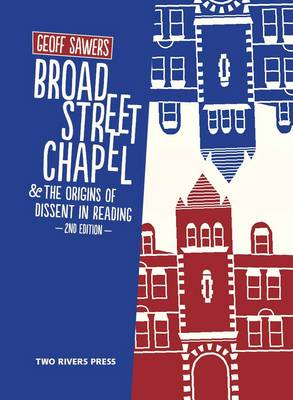 Broad Street Chapel & the Origins of Dissent in Reading by Geoff Sawers