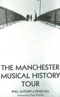 Manchester Musical History Tour by Phill Gatenby, Craig Gill