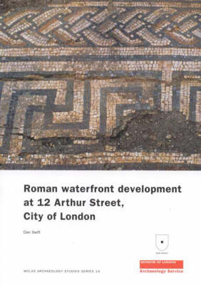 Roman Waterfront Development at 12 Arthur Street, City of London by Dan Swift