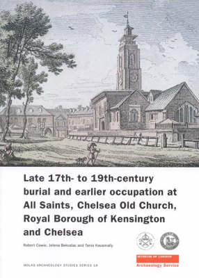 Late 17th- to 19th-Century Burial and Earlier Occupation at All Saints, Chelsea Old Church, Royal Borough of Kensington and Chelsea by Robert Cowie, Jelena Bekvalac, Tania Kausmally