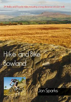 Hike and Bike Bowland 24 Walks and 11 Cycle Rides Including a Long Distance Circular Walk by Jon Sparks