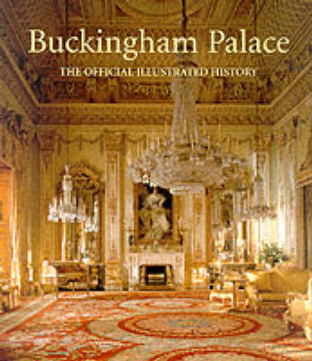 Buckingham Palace: Official Illustrated History by John Martin Robinson
