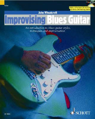 Improvising Blues Guitar An Introduction to Blues Guitar Styles, Techniques and Improvisation by John Wheatcroft