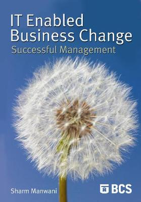 IT-Enabled Business Change Successful Management by Sharm Manwani