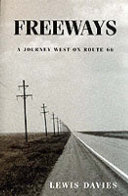 Freeways A Journey West on Route 66 by Lewis Davies, Gillian Griffiths