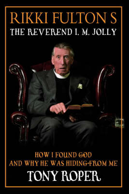 Rikki Fulton's Reverend I.M.Jolly How I Found God, and Why He Was Hiding from Me by Rikki Fulton, Tony Roper