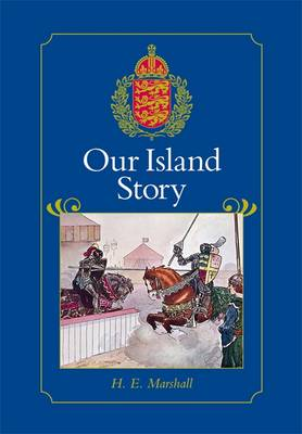 Our Island Story A History of Britain for Boys and Girls, from the Romans to Queen Victoria by H. E. Marshall