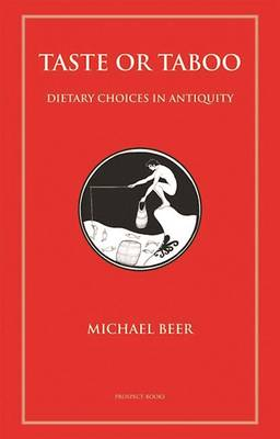 Taste or Taboo Dietary Choices in Antiquity by Michael Beer