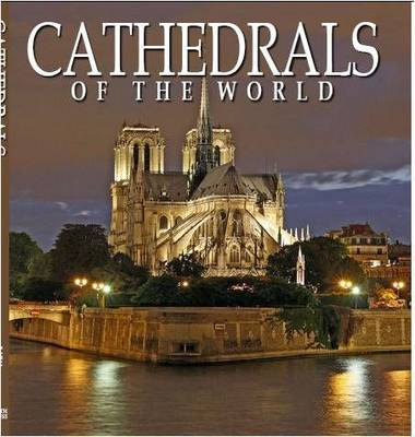 Cathedrals of the World One Hundred Historic Architectural Treasures by Razia Grover