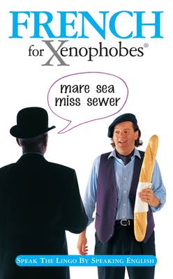 French for Xenophobes Speak the Lingo by Speaking English by Drew Launay