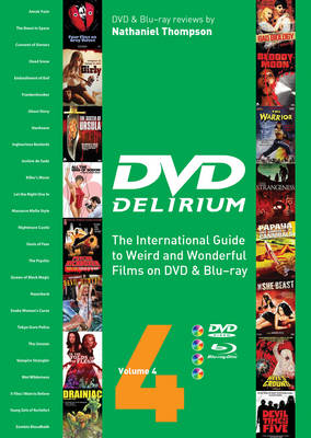 Dvd Delirium Vol. 4 The International Guide to Weird and Wonderful Films on DVD and Blu-ray by Nathaniel Thompson