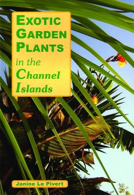Exotic Plants in the Channel Islands by Janine Le Pivert
