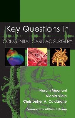 Key Questions in Congenital Cardiac Surgery by Narain Moorjani, Nicola Viola, Christopher Caldarone