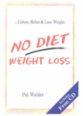 No Diet Weight Loss Listen, Relax and Lose Weight by Pat Walder