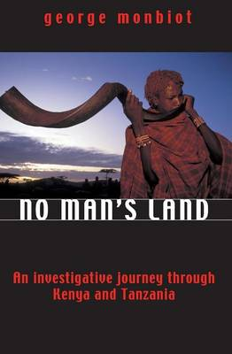 No Man's Land An Investigative Journey Through Kenya and Tanzania by George Monbiot