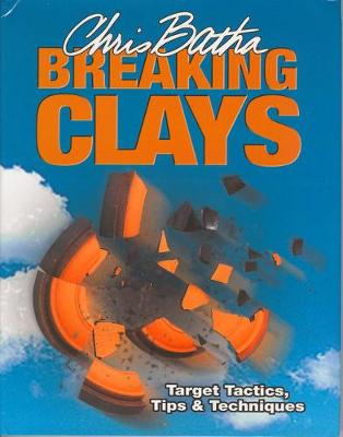 Breaking Clays Target Tactics, Tips and Techniques by Chris Batha