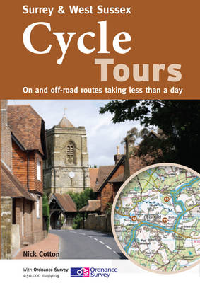 Surrey & West Sussex Cycle Tours On and Off-road Routes Taking Less Than a Day by Nick Cotton