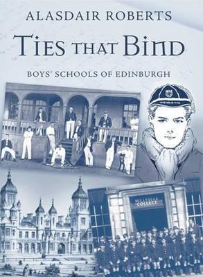 Ties That Bind Boys' Schools of Edinburgh by Alasdair Roberts