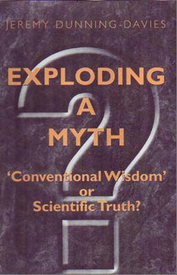 Exploding a Myth Conventional Wisdom or Scientific Truth? by Jeremy (University of Hull, UK) Dunning-Davies