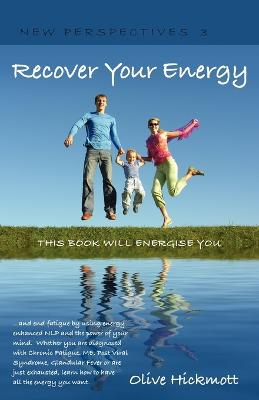 Recover Your Energy and End Fatigue by Using Energy Enhanced NLP and the Power of Your Mind. Whether You are Diagnosed with Chronic Fatigue Syndrome, Me, Post Viral Fatigue Syndrome, Glandular Fever o by Olive Hickmott
