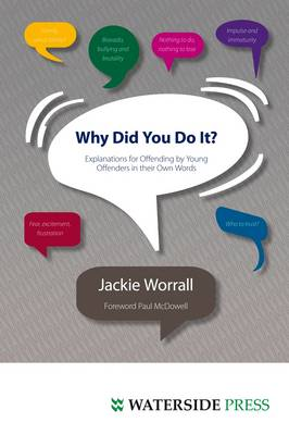Why Did You Do It? Explanations for Offending by Young Offenders in Their Own Words by Jackie Worrall