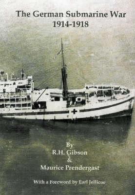 The German Submarine War 1914-1918 by R.H. Gibson, Maurice Prendergast, Earl Jellicoe