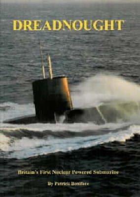 Dreadnought Britain's First Nuclear Powered Submarine by Patrick Boniface