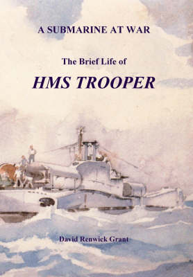 A Submarine at War The Brief Life of HMS Trooper by David Grant