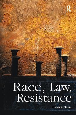 Race, Law, Resistance by Patricia (Birkbeck College, University of London, UK) Tuitt