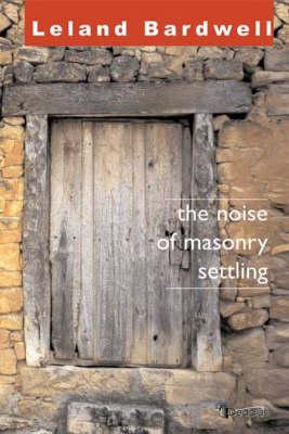 The Noise of Masonry Settling by Leland Bardwell