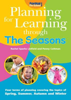 Planning for Learning Through The Seasons by Rachel Sparks-Linfield, Penny Coltman