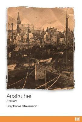 Anstruther A History by Dr. Stephanie Stevenson