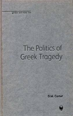 The Politics of Greek Tragedy by D. M. Carter