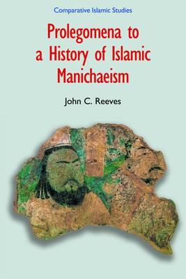 Prolegomena to a History of Islamic Manichaeism by John C. Reeves