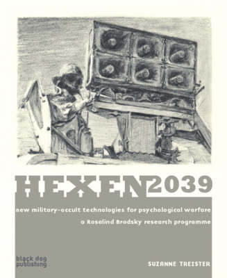 Hexen 2039 New Military-Occult Technologies for Psychological Warfare, a Rosalind Brodsky Research Programme by Suzanne Treister