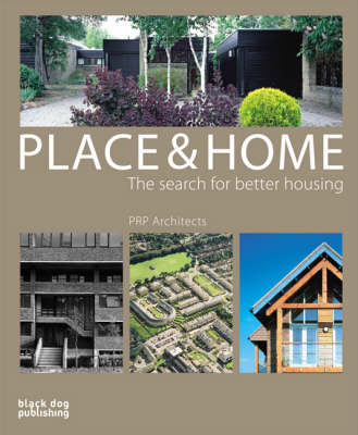 Place and Home The Search for Better Housing/PRP Architects by Jeremy Melvin, Stephen Mullin, Peter Stewart