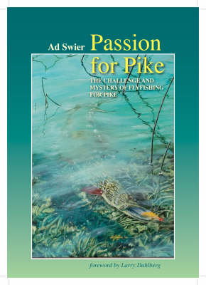 Passion for Pike The Challenge and Mystery of Fly-Fishing for Pike by Ad Swier