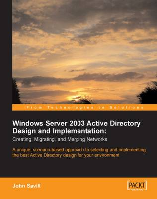 Windows Server 2003 Active Directory Design and Implementation Creating ,Migrating, and Merging Networks by John Savill