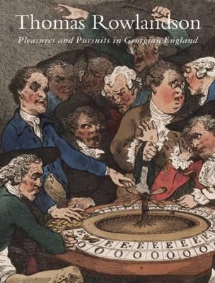 Thomas Rowlandson Pleasures and Pursuits in Georgian England by Patricia Phagan, Vic Gatrell, Amelia Rauser