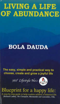 Living a Life of Abundance The 67 Aikido Principles to Grow Wealth, Joy and Total Freedom by Bola Dauda