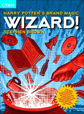 Wizard! Harry Potter's Brand Magic by Stephen Brown