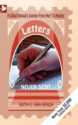 Letters Never Sent A Global Nomad's Journey from Hurt to Healing by Ruth Ellen Van Reken