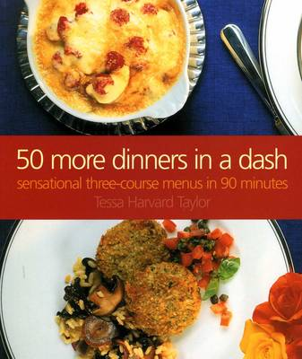 50 More Dinners in a Dash Sensational Three-course Menus in 90 Minutes by Tessa Harvard Taylor