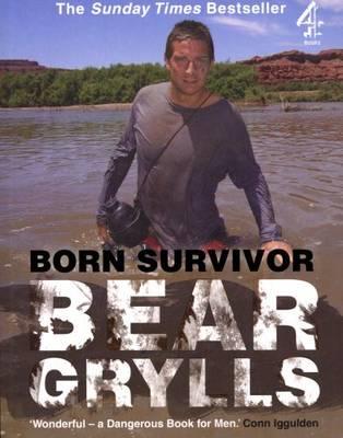 Born Survivor: Bear Grylls by Bear Grylls