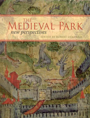 The Medieval Park New Perspectives by Robert Liddiard