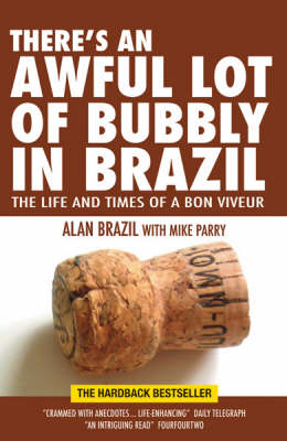 There's an Awful Lot of Bubbly in Brazil The Life and Times of a Bon Viveur by Alan Brazil, Mike Parry