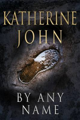 By Any Name by Katherine John