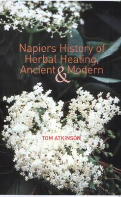 Napiers History of Herbal Healing, Ancient and Modern by Tom Atkinson