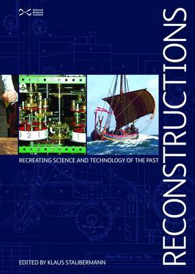 Reconstructions Recreating Science and Technology of the Past by Klaus Staubermann