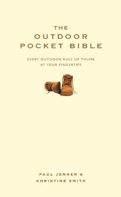 The Outdoor Pocket Bible Every outdoor rule of thumb at your fingertips by Paul Jenner, Christine Smith